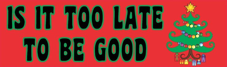 StickerTalk® Brand 10in x 3in Is It Too Late to Be Good Vinyl Bumper magnet Car magnets