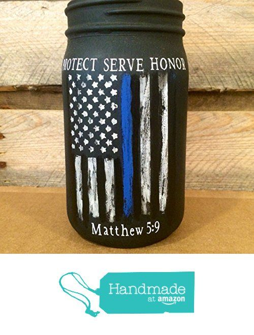 Thin Blue Line Distressed Flag Jar, Custom Police Officer mason jar, Law Enforcement Protect Serve Honor, Matthew 5 9 from AmericanaGloriana http://www.amazon.com/dp/B01F0M9JEK/ref=hnd_sw_r_pi_dp_AuGoxb0W693EG #handmadeatamazon