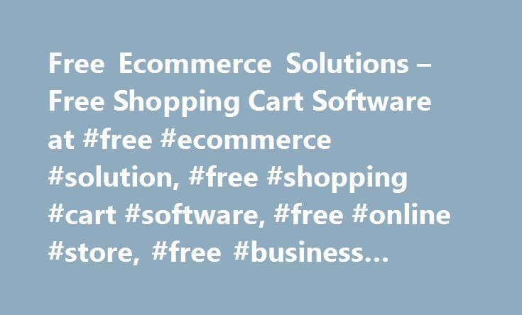 Free Ecommerce Solutions – Free Shopping Cart Software at #free #ecommerce #solution, #free #shopping #cart #software, #free #online #store, #free #business #website http://wichita.remmont.com/free-ecommerce-solutions-free-shopping-cart-software-at-free-ecommerce-solution-free-shopping-cart-software-free-online-store-free-business-website/  # VSTORE.ca is now officially closed. Feel free to browse this site for valuable ecommerce resources and when you are ready to get started with your own…