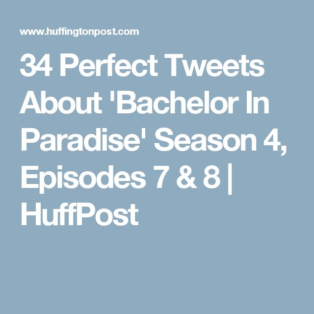34 Perfect Tweets About 'Bachelor In Paradise' Season 4, Episodes 7 & 8 | HuffPost