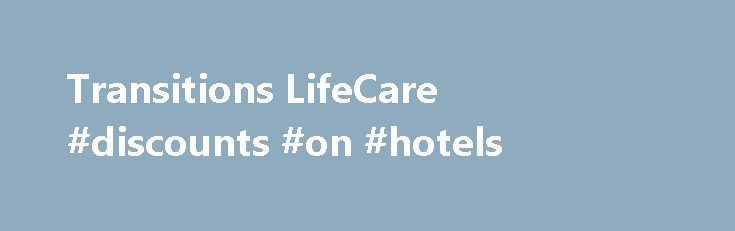 Transitions LifeCare #discounts #on #hotels http://hotel.remmont.com/transitions-lifecare-discounts-on-hotels/  #hospice of wake county # Transitions LifeCare About Us Since 1979, Transitions LifeCare (founded as Hospice of Wake County) has provided compassionate end-of-life care to people of Wake and surrounding counties. Transitions LifeCare strives to promote and improve our community's quality of living and dying through advance care planning, palliative (comfort) care, hospice care…
