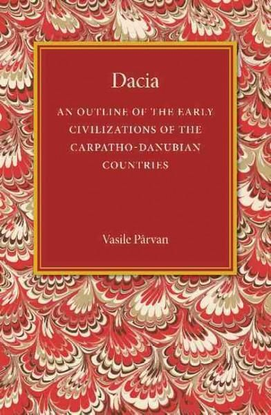 Dacia: An Outline of the Early Civilizations of the Carpatho-danubian Countries