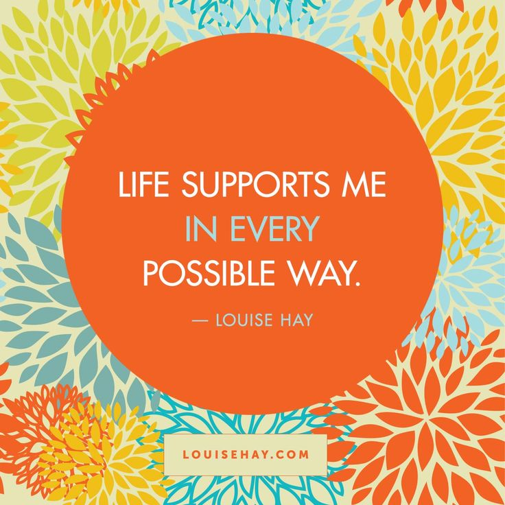 // Life supports me in every possible way. - Louise Hay Affirmations  Pinned by ZenSocialKarma
