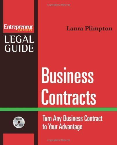 Business Contracts : Turn Any Business Contract to Your Advantage (Entrepreneur Magazine's Legal Guide) by Laura Plimpton. $23.75. Author: Laura Plimpton. Publisher: Entrepreneur Press; 1 edition (February 8, 2007). 293 pages