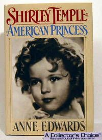 Shirley Temple: American Princess, by Anne Edwards. New York: William Morrow and Company, Inc., 1988. First edition. Listed by Shelf Lives