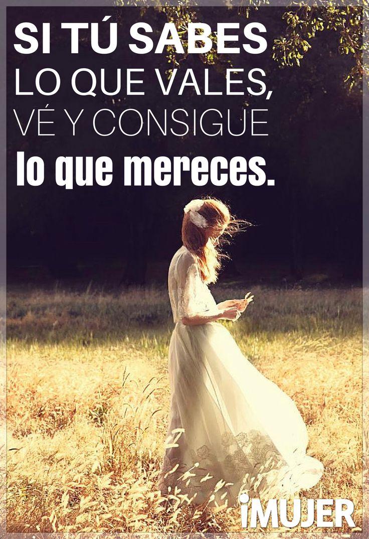 #Frases Si tú sabes lo que vales, vé y consigue lo que mereces