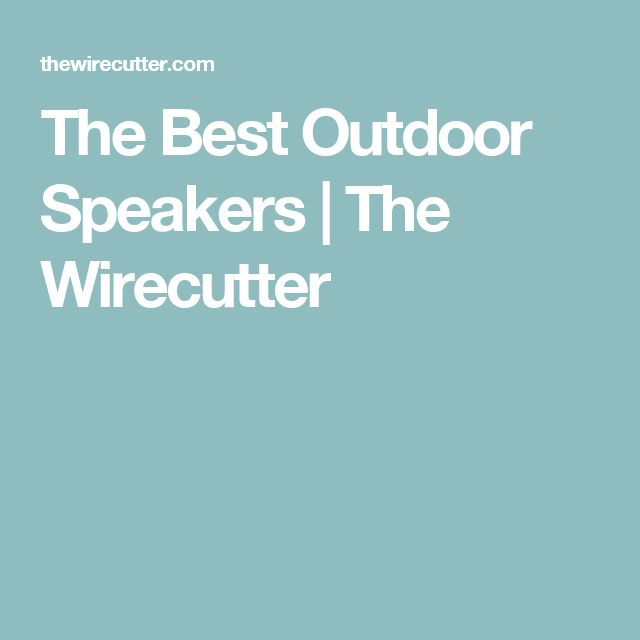 The Best Outdoor Speakers | The Wirecutter