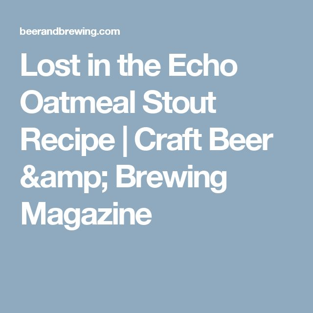 Lost in the Echo Oatmeal Stout Recipe | Craft Beer & Brewing Magazine
