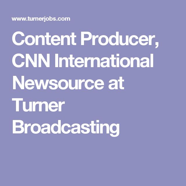 Content Producer, CNN International Newsource at Turner Broadcasting