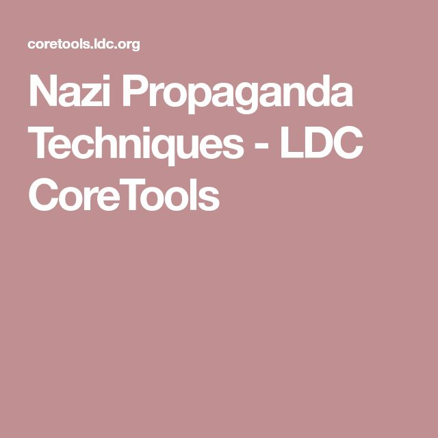 the best propaganda techniques ideas persuasion  nazi propaganda techniques ldc coretools