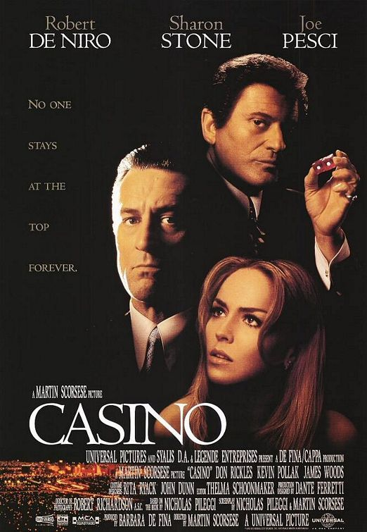 Casino - One if not the best films ever made about Las Vegas, Gambling and the Mob. Robert De Niro, Sharon Stone and Joe Pesci give amazing performances in this gritty drama.