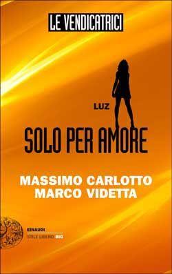 Massimo Carlotto e Marco Videtta, Le Vendicatrici. Luz. Stile Libero Big DISPONIBILE ANCHE IN EBOOK