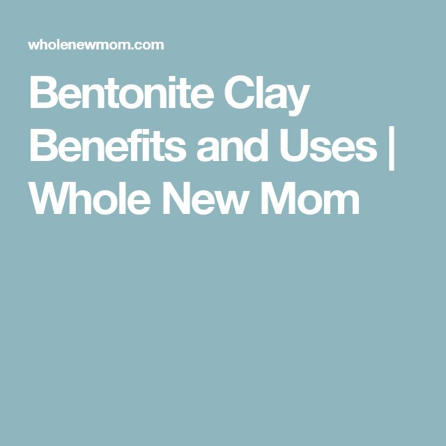Bentonite Clay Benefits and Uses | Whole New Mom