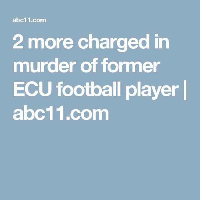 2 more charged in murder of former ECU football player | abc11.com