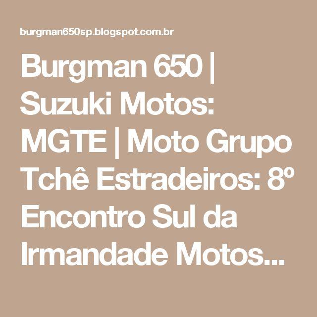 Burgman 650 | Suzuki Motos: MGTE | Moto Grupo Tchê Estradeiros: 8º Encontro Sul da Irmandade MotosCustom em Barra ...