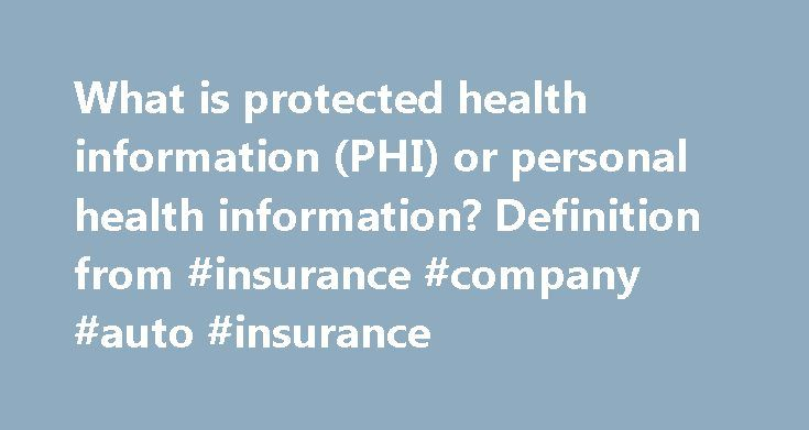 What is protected health information (PHI) or personal health information? Definition from #insurance #company #auto #insurance http://remmont.com/what-is-protected-health-information-phi-or-personal-health-information-definition-from-insurance-company-auto-insurance/  #personal health insurance # protected health information (PHI) or personal health information definition Personal health information (PHI), also referred to as protected health information, generally refers to demographic…