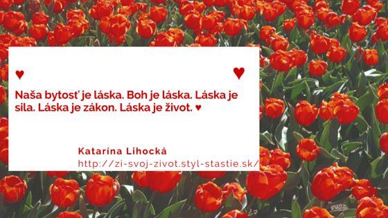 ♥ ♥ Naša bytosť je láska. Boh je láska. Láska je sila. Láska je zák...