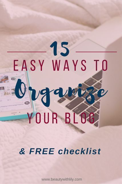 15 Easy Ways to Organize and Grow Your Blog & FREE Checklist | http://www.beautywithlily.com