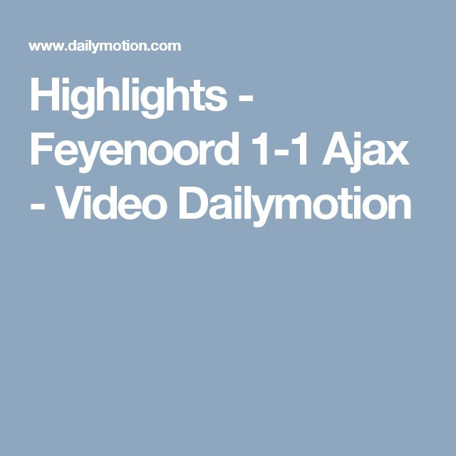 Highlights - Feyenoord 1-1 Ajax - Video Dailymotion