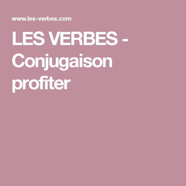 LES VERBES - Conjugaison profiter