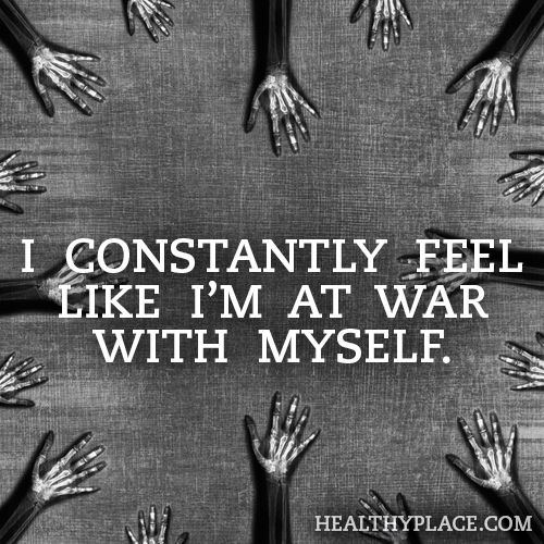 Quote on bipolar: I constantly feel like I'm at war with myself. www.HealthyPlace.com
