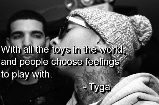 rapper, tyga, quotes, sayings, people, play, feelings, drake