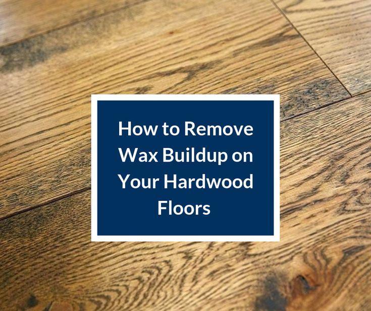 Remove Wax Buildup Your Hardwood Floors Clean Floor