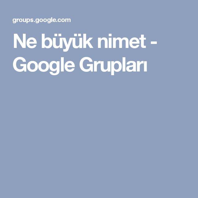 Ne büyük nimet - Google Grupları