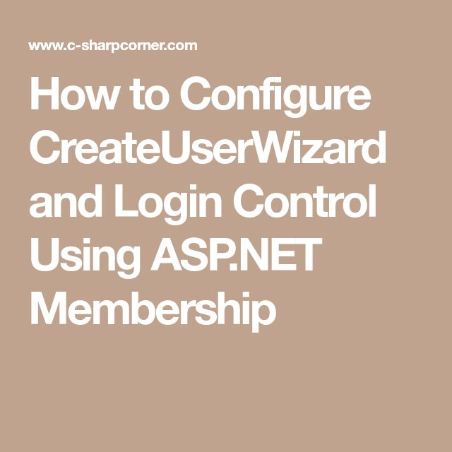 How to Configure CreateUserWizard and Login Control Using ASP.NET Membership