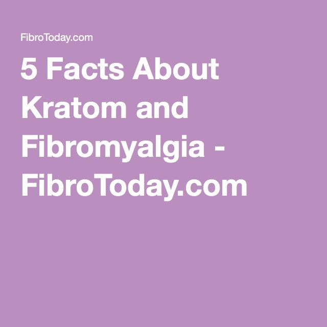 5 Facts About Kratom and Fibromyalgia - FibroToday.com
