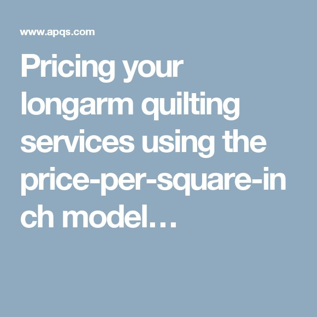Pricing your longarm quilting services using the price-per-square-inch model…