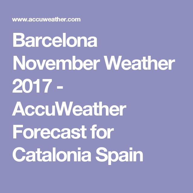 Barcelona November Weather 2017 - AccuWeather Forecast for Catalonia Spain