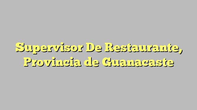 Supervisor De Restaurante, Provincia de Guanacaste