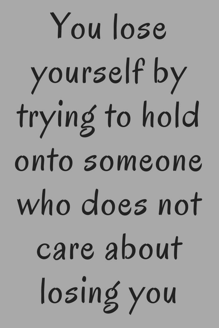 You Lose Yourself By Trying To Hold Onto Someone Who Does Not Care