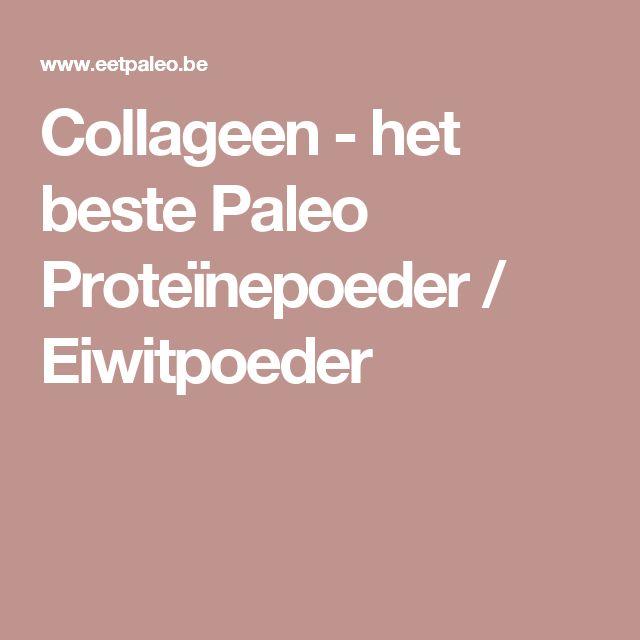 Collageen - het beste Paleo Proteïnepoeder / Eiwitpoeder