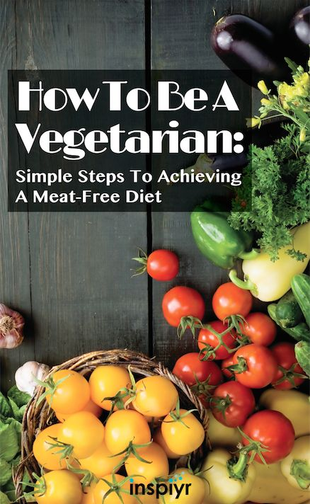 How To Be A Vegetarian: Simple Steps To Achieving A Meat-Free Diet by Inpsiyr.com // Want to be meat-free but don't know where to start? Look no further..here are 4 simple steps to stay healthy on a vegetarian diet! #Inspiyr