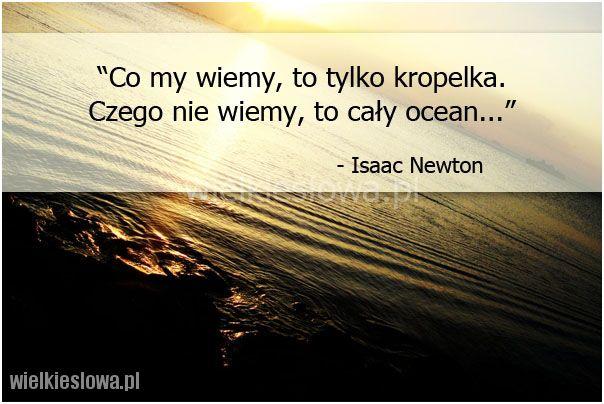 Co my wiemy, to tylko kropelka... #Newton-Isaac,  #Mądrość-i-wiedza