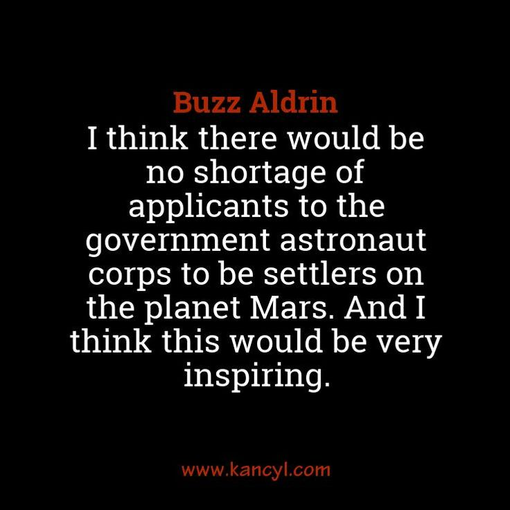 """""""I think there would be no shortage of applicants to the government astronaut corps to be settlers on the planet Mars. And I think this would be very inspiring."""", Buzz Aldrin"""