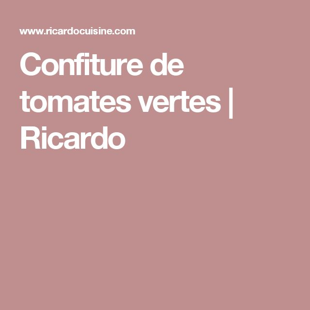 Confiture de tomates vertes | Ricardo