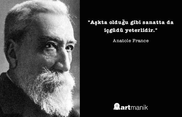 """""""Aşkta olduğu gibi sanatta da içgüdü yeterlidir."""" Anatole France #anatolefrance #motto #artmanik #sanat"""