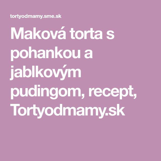 Maková torta s pohankou a jablkovým pudingom, recept, Tortyodmamy.sk