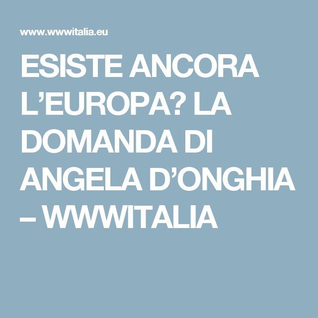 ESISTE ANCORA L'EUROPA? LA DOMANDA DI ANGELA D'ONGHIA – WWWITALIA