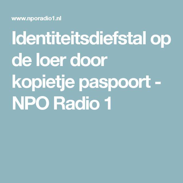 Identiteitsdiefstal op de loer door kopietje paspoort - NPO Radio 1