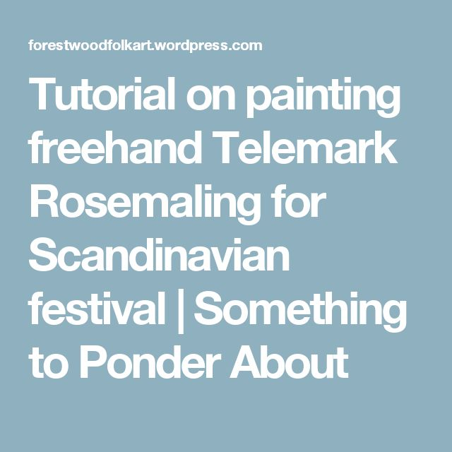Tutorial on painting freehand Telemark Rosemaling for Scandinavian festival…
