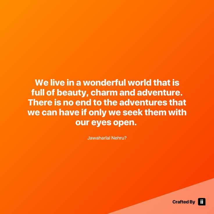 """""""We live in a wonderful world that is full of beauty charm and adventure. There is no end to the adventures that we can have if only we seek them with our eyes open. """" By Jawaharlal Nehru #quotes #wordstoliveby #inspiration #inspirationalquote #motivation #quotestagram #quotesoftheday #beautiful"""