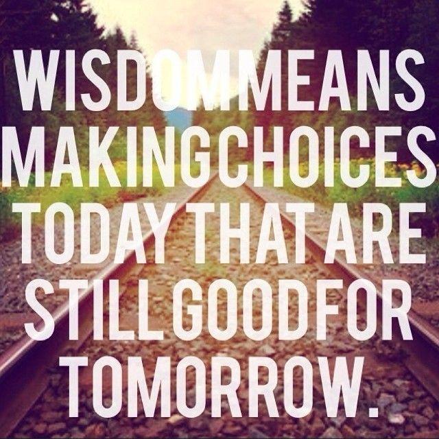 #wisdom #Smart #choices #Decisions #alignment #values #goals #plan #prepare #Faith #sacrifice #DelayedGratification