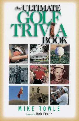 The Ultimate Golf Trivia Book by Mike Towle. $7.96. Publisher: Thomas Nelson (April 1, 1999). 256 pages. Author: Mike Towle