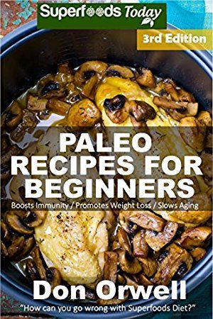10 May 2017 : Paleo Recipes for Beginners: 200  Recipes of Quick