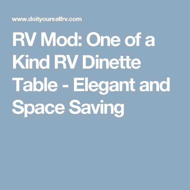 RV Mod: One of a Kind RV Dinette Table - Elegant and Space Saving