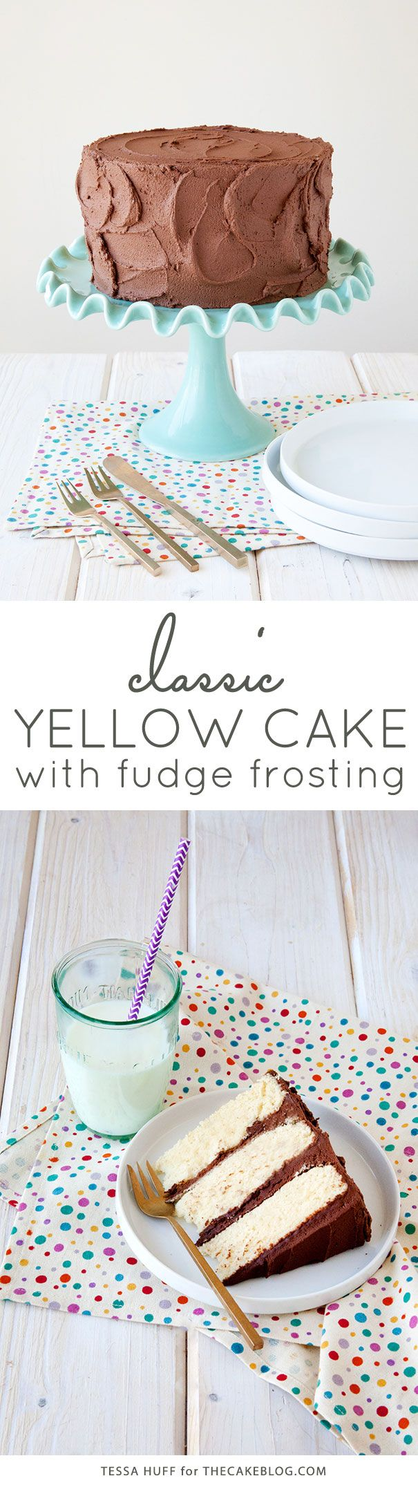 your new go-to cake for birthdays... or any day!   Classic Yellow Cake with Fudge Frosting   by Tessa Huff for TheCakeBlog.com